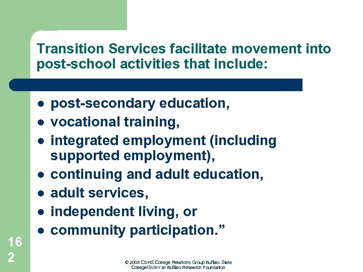 Transition Services facilitate movement into post-school activities that include: l l l 16 2