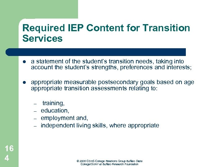Required IEP Content for Transition Services l a statement of the student's transition needs,