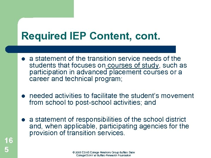 Required IEP Content, cont. l a statement of the transition service needs of the