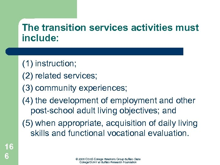 The transition services activities must include: (1) instruction; (2) related services; (3) community experiences;