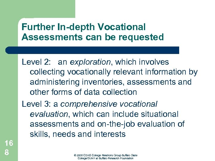 Further In-depth Vocational Assessments can be requested Level 2: an exploration, which involves collecting