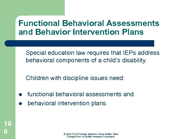 Functional Behavioral Assessments and Behavior Intervention Plans Special education law requires that IEPs address