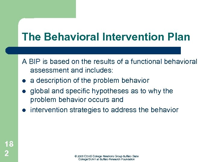 The Behavioral Intervention Plan A BIP is based on the results of a functional