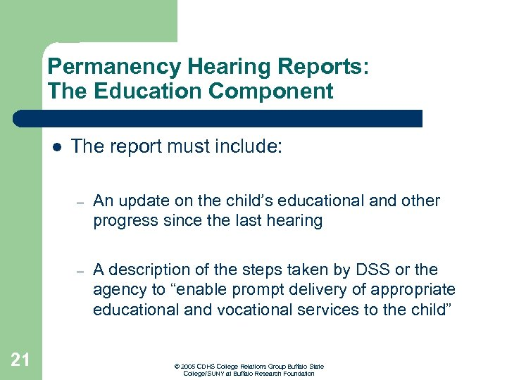 Permanency Hearing Reports: The Education Component l The report must include: – – 21