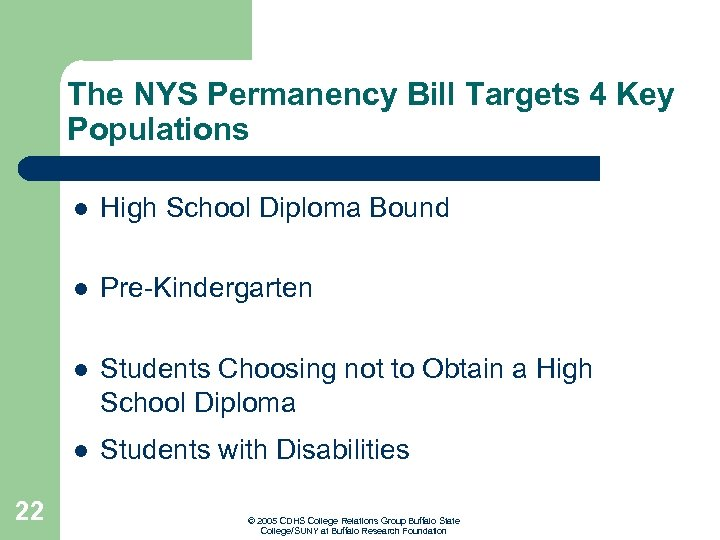 The NYS Permanency Bill Targets 4 Key Populations l l Pre-Kindergarten l Students Choosing