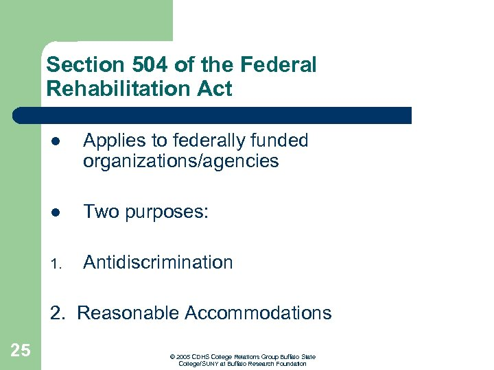 Section 504 of the Federal Rehabilitation Act l Applies to federally funded organizations/agencies l