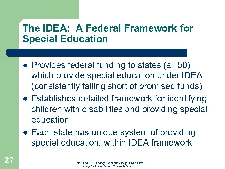 The IDEA: A Federal Framework for Special Education l l l 27 Provides federal