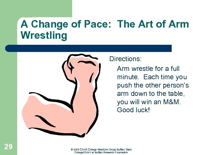 A Change of Pace: The Art of Arm Wrestling Directions: Arm wrestle for a