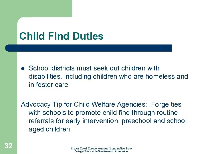 Child Find Duties l School districts must seek out children with disabilities, including children