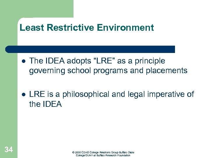 """Least Restrictive Environment l l 34 The IDEA adopts """"LRE"""" as a principle governing"""