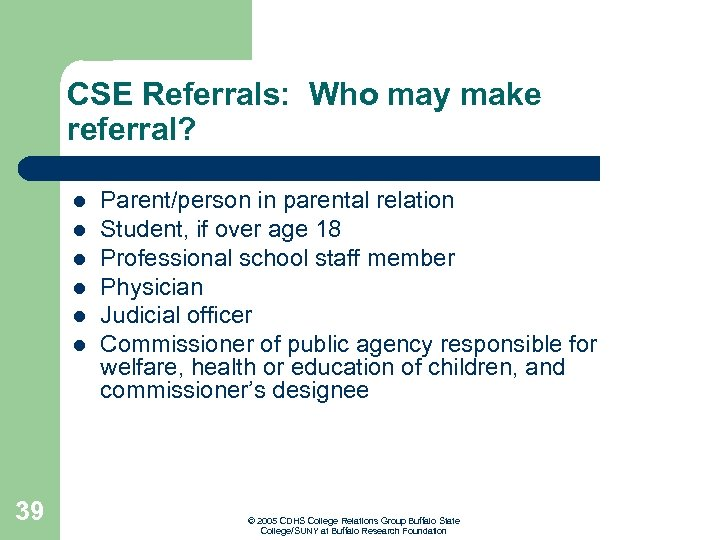 CSE Referrals: Who may make referral? l l l 39 Parent/person in parental relation