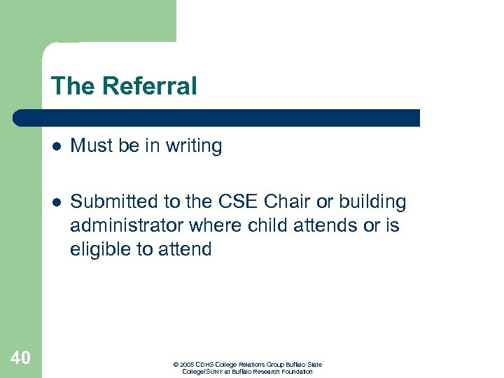 The Referral l l 40 Must be in writing Submitted to the CSE Chair