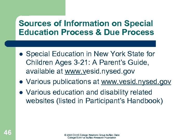 Sources of Information on Special Education Process & Due Process l l l 46