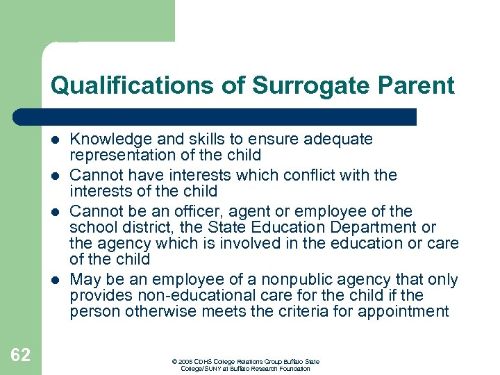 Qualifications of Surrogate Parent l l 62 Knowledge and skills to ensure adequate representation