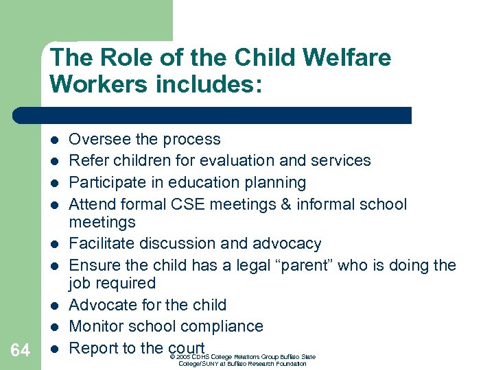 The Role of the Child Welfare Workers includes: l l l l 64 l