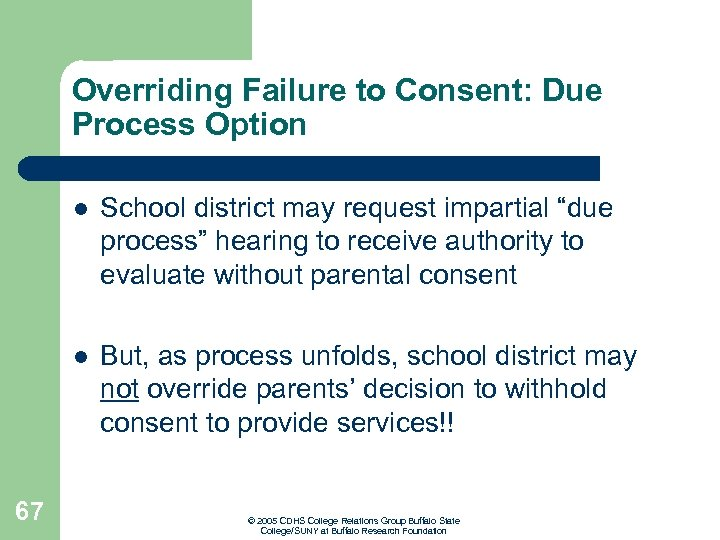 Overriding Failure to Consent: Due Process Option l l 67 School district may request