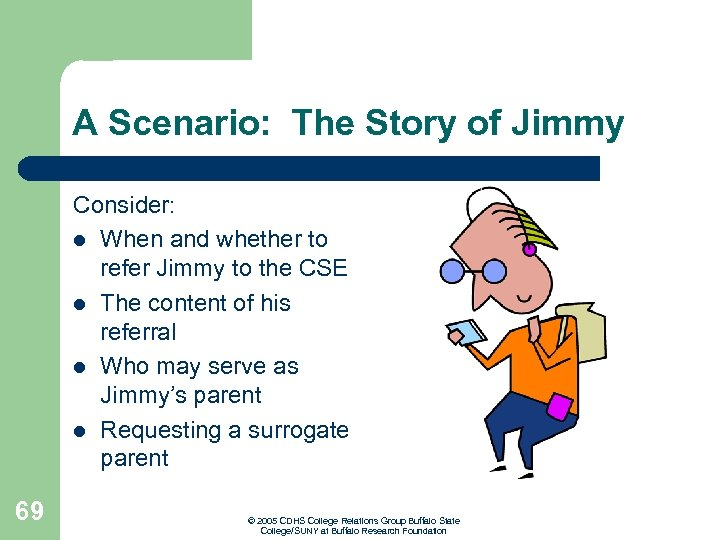 A Scenario: The Story of Jimmy Consider: l When and whether to refer Jimmy
