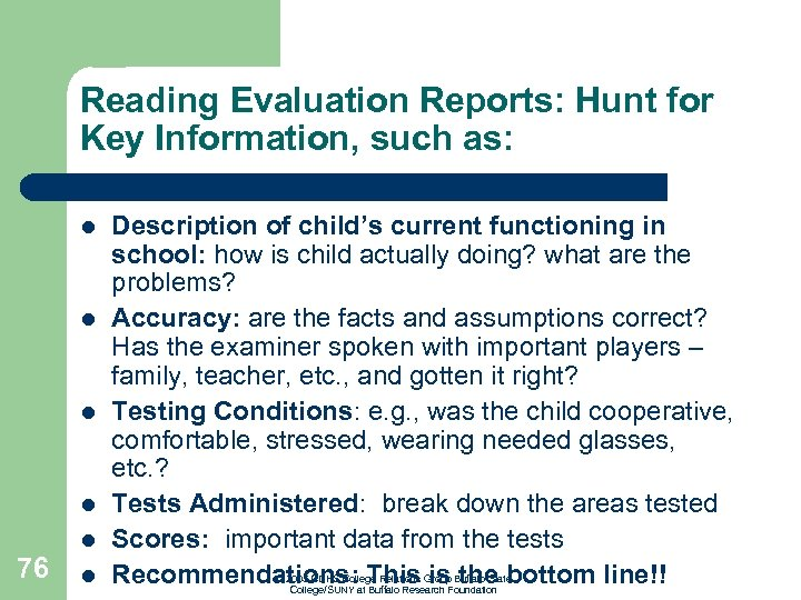 Reading Evaluation Reports: Hunt for Key Information, such as: l l l 76 l