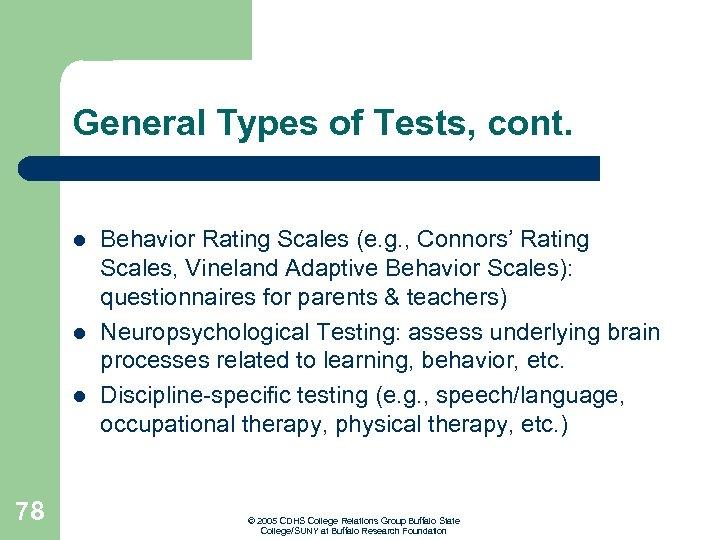 General Types of Tests, cont. l l l 78 Behavior Rating Scales (e. g.