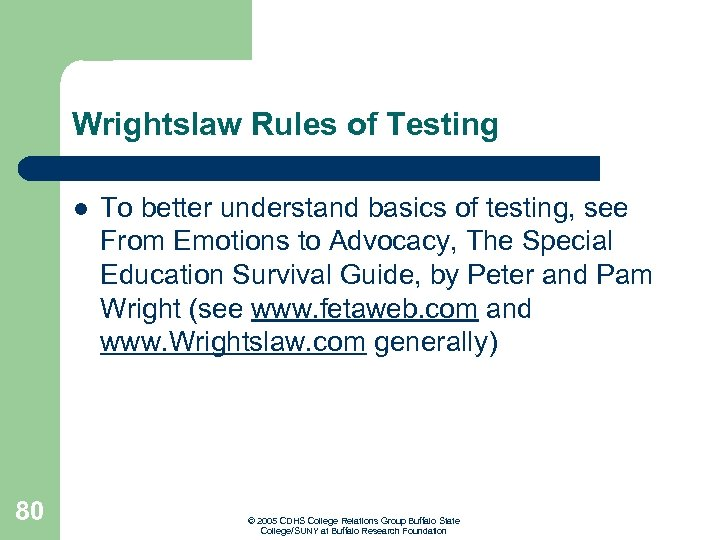 Wrightslaw Rules of Testing l 80 To better understand basics of testing, see From