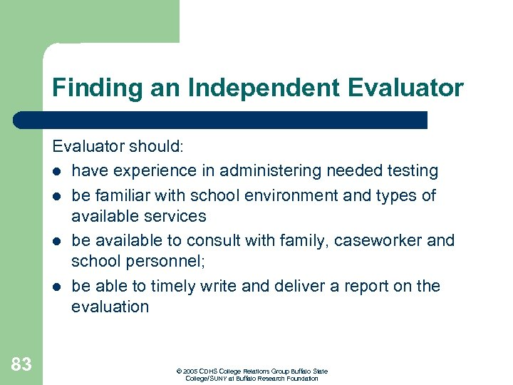 Finding an Independent Evaluator should: l have experience in administering needed testing l be