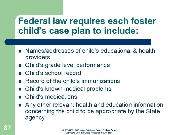 Federal law requires each foster child's case plan to include: l l l l