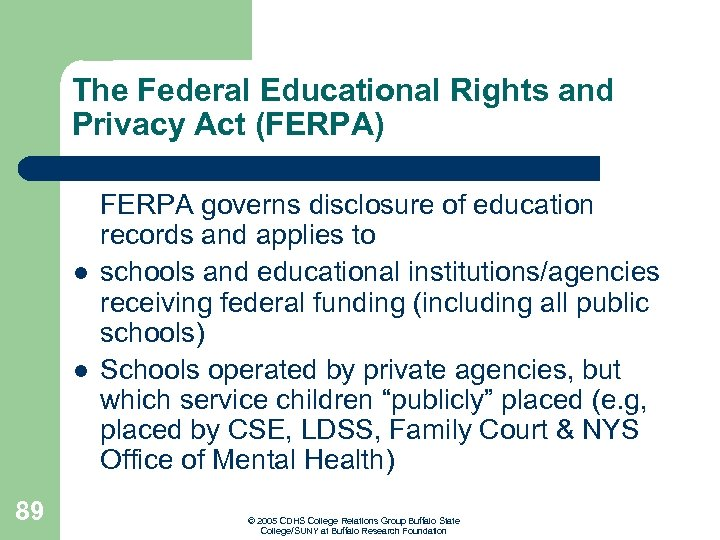 The Federal Educational Rights and Privacy Act (FERPA) l l 89 FERPA governs disclosure