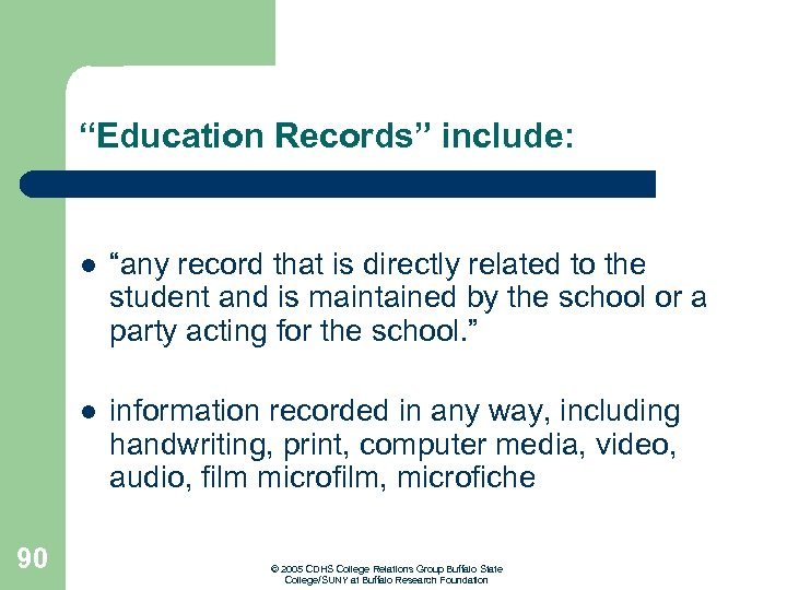 """""""Education Records"""" include: l l 90 """"any record that is directly related to the"""
