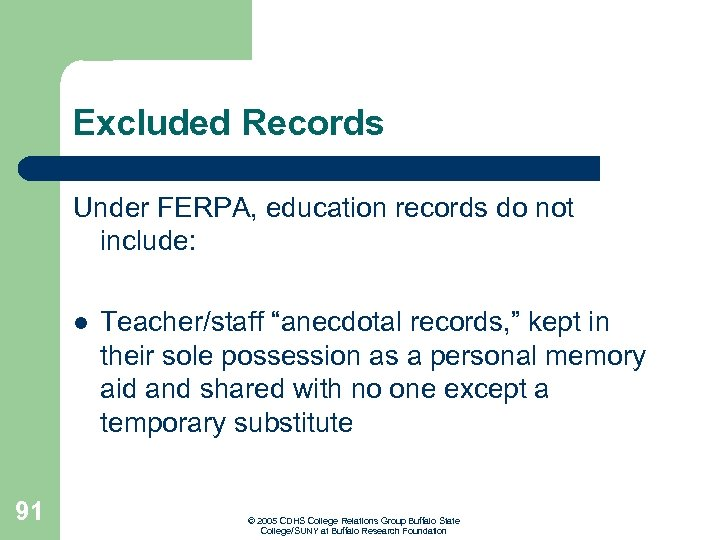 """Excluded Records Under FERPA, education records do not include: l 91 Teacher/staff """"anecdotal records,"""