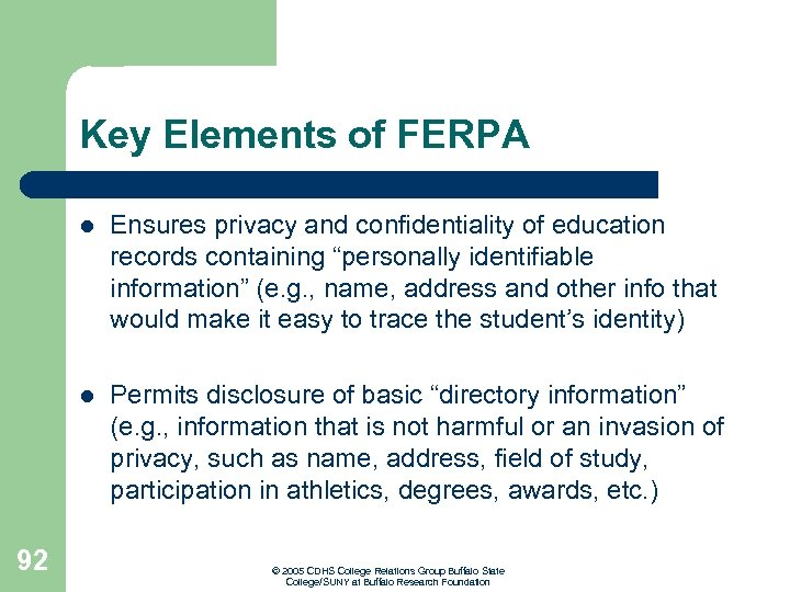Key Elements of FERPA l l 92 Ensures privacy and confidentiality of education records