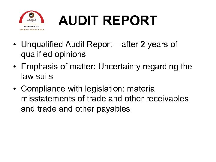 AUDIT REPORT • Unqualified Audit Report – after 2 years of qualified opinions •