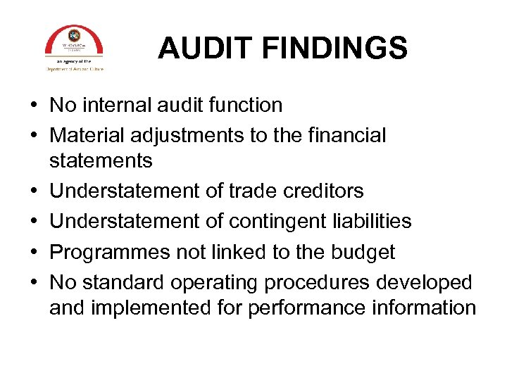 AUDIT FINDINGS • No internal audit function • Material adjustments to the financial statements
