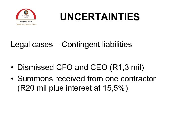 UNCERTAINTIES Legal cases – Contingent liabilities • Dismissed CFO and CEO (R 1, 3