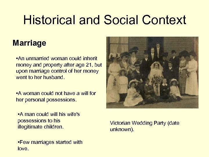 Historical and Social Context Marriage • An unmarried woman could inherit money and property