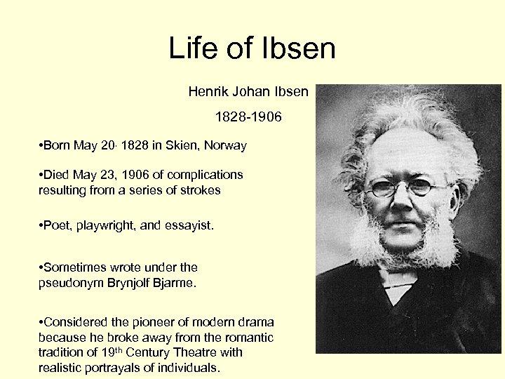 Life of Ibsen Henrik Johan Ibsen 1828 -1906 • Born May 20, 1828 in