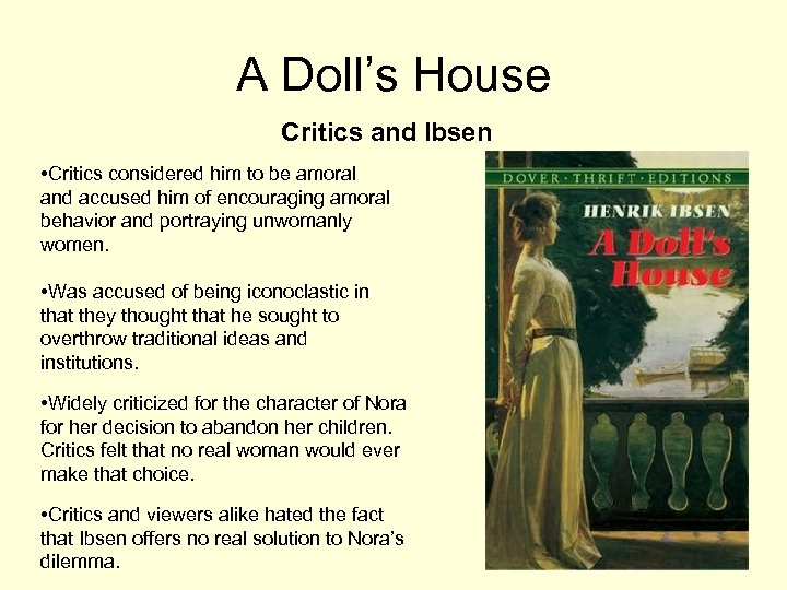 A Doll's House Critics and Ibsen • Critics considered him to be amoral and