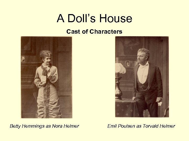 A Doll's House Cast of Characters Betty Hemmings as Nora Helmer Emil Poulsen as