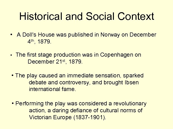Historical and Social Context • A Doll's House was published in Norway on December