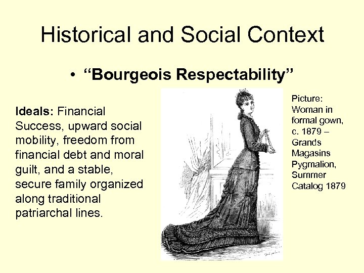 "Historical and Social Context • ""Bourgeois Respectability"" Ideals: Financial Success, upward social mobility, freedom"