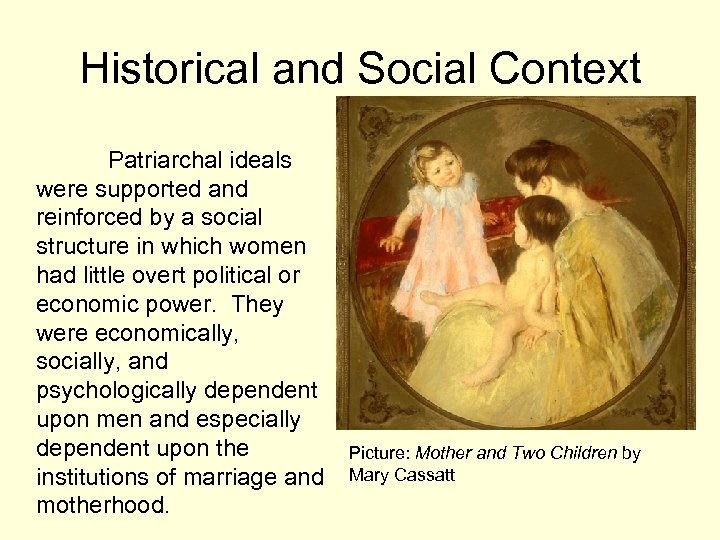 Historical and Social Context Patriarchal ideals were supported and reinforced by a social structure