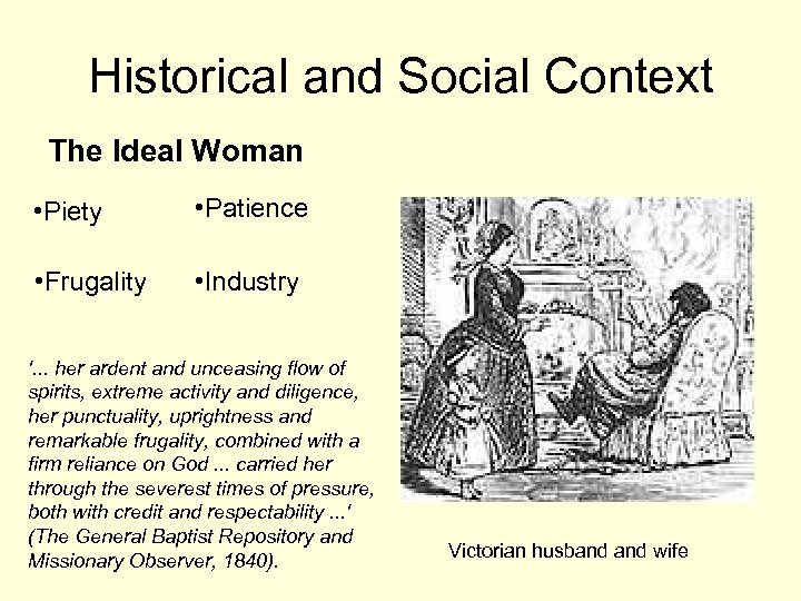Historical and Social Context The Ideal Woman • Piety • Patience • Frugality •