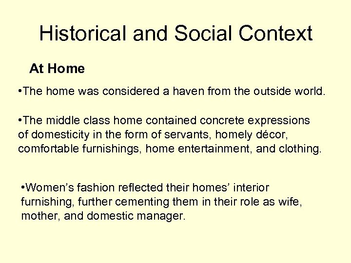 Historical and Social Context At Home • The home was considered a haven from