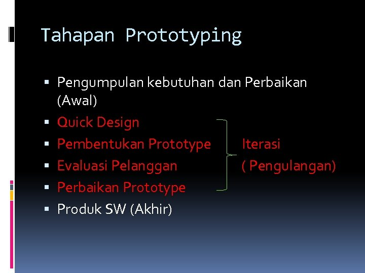 Tahapan Prototyping Pengumpulan kebutuhan dan Perbaikan (Awal) Quick Design Pembentukan Prototype Iterasi Evaluasi Pelanggan