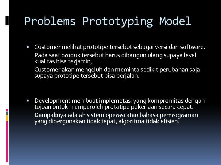 Problems Prototyping Model Customer melihat prototipe tersebut sebagai versi dari software. Pada saat produk