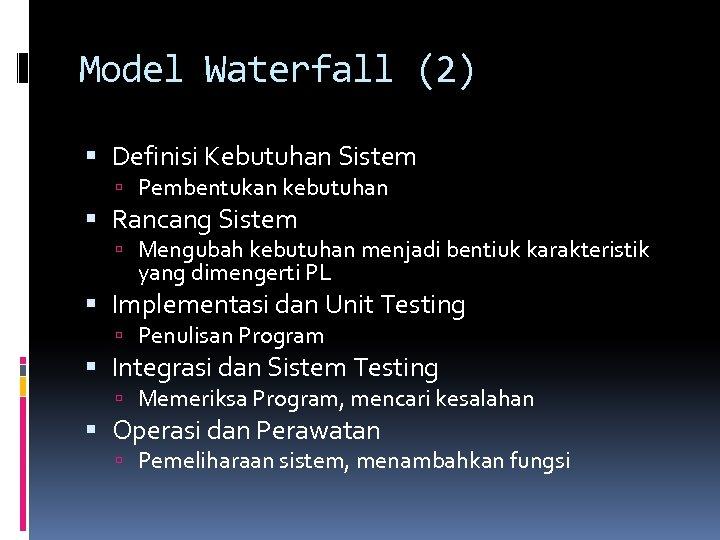Model Waterfall (2) Definisi Kebutuhan Sistem Pembentukan kebutuhan Rancang Sistem Mengubah kebutuhan menjadi bentiuk