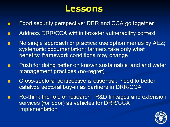 Lessons n Food security perspective: DRR and CCA go together n Address DRR/CCA within