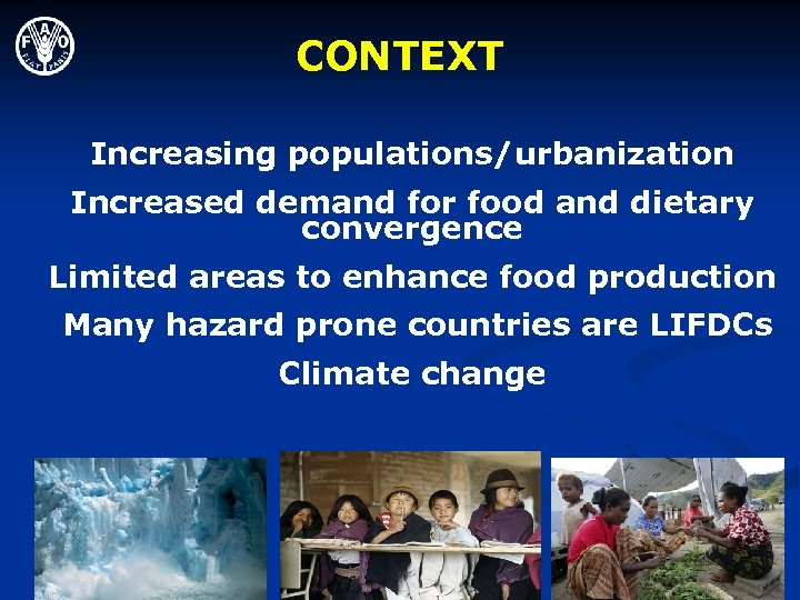 CONTEXT Increasing populations/urbanization Increased demand for food and dietary convergence Limited areas to enhance
