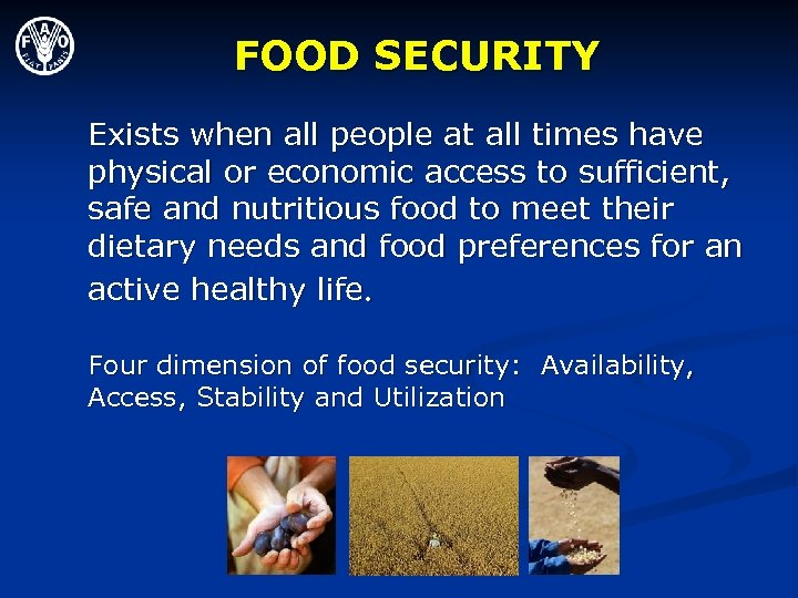 FOOD SECURITY Exists when all people at all times have physical or economic access