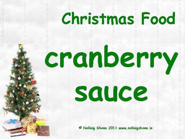 Christmas Food cranberry sauce © Nollaig Shona 2011 www. nollaigshona. ie