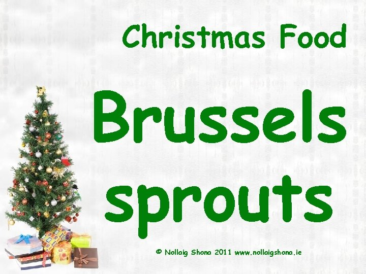 Christmas Food Brussels sprouts © Nollaig Shona 2011 www. nollaigshona. ie